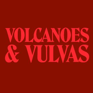 An image depicting Volcanoes & Vulvas: The Exploration Of My Two Greatest Loves
